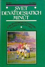 Svet devatdesiatich minut Z dejin ceskoslovenskeho futbalu druhy diel 19451980