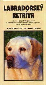 Labradorsky retrivr  Vse co potrebujete vedet o labradorovi  vcetne pece o zdravi  vycviku  chovu a vystavovani