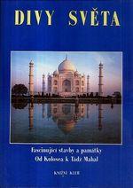 Divy sveta  fascinujici stavby a pamatky od Kolosea k Tadz Mahal