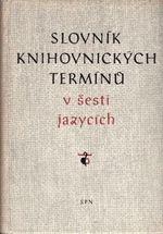 Slovnik knihovnickych terminu v sesti jazycich