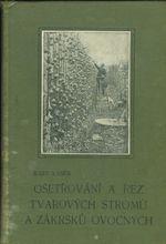 Osetrovani a rez tvarnych stromu a zakrsku ovocnych s dodatkem o rezu revy vinne