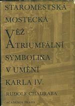 Staromestska mostecka vez a triumfalni symbolika v umeni Karla IV
