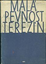 Mala pevnost Terezin  Dokument ceskkoslovenskeho boje za svobodu a nacistickeho zlocinu proti lidskosti