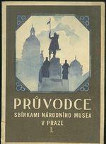 Pruvodce sbirkami Narodniho musea v Praze I