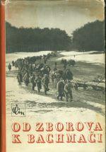 Od Zborova k Bachmaci  Pamatnik o budovani ceskoslovenskeho vojska na Rusi pod vedenim T  G  Masaryka