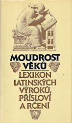 Moudrost veku  lexikon latinskych vyroku prislovi a rceni