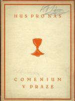 Hus pro nas  Vyber vyroku ze spisu husovych ku poznani osobnosti reformatorovy v jejim vyznamu pro dnesni Cechy