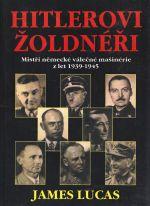 Hitlerovi zoldneri  Mistri nemecke valecne masinerie