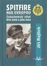 Spitfire nad Evropou  Ceskoslovensky stihac Otto Smik a jeho doba