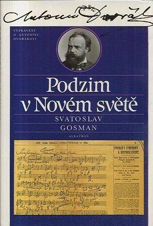 Podzim v Novem svete  vypraveni o Antoninu Dvorakovi - Gosman Svatoslav | antikvariat - detail knihy