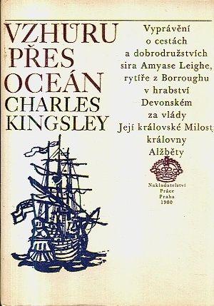 Vzhuru pres ocean  vypraveni o cestach a dobrodruzstvich sira Amyase Leighe - Kingsley Charles | antikvariat - detail knihy