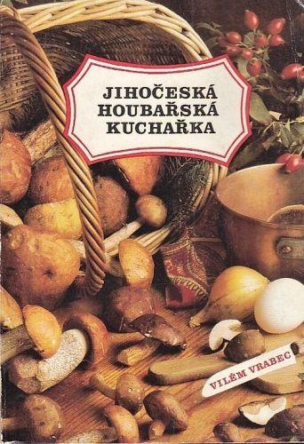 Jihoceska houbarska kucharka - Vrabec Vilem   antikvariat - detail knihy