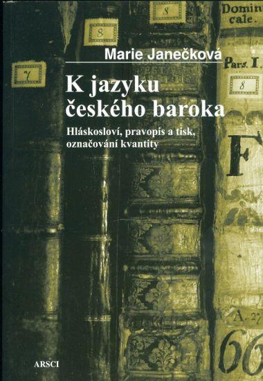 K jazyku ceskeho baroka  Hlaskoslovi  pravopis a tisk  oznacovani kvantity - Janeckova Marie | antikvariat - detail knihy