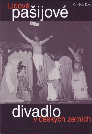 Lidove pasijove divadlo v ceskych zemich - Ron Vojtech | antikvariat - detail knihy
