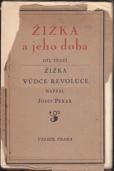 Zizka a jeho doba   Dil treti  Zizka vudce revoluce - Pekar Josef   antikvariat - detail knihy