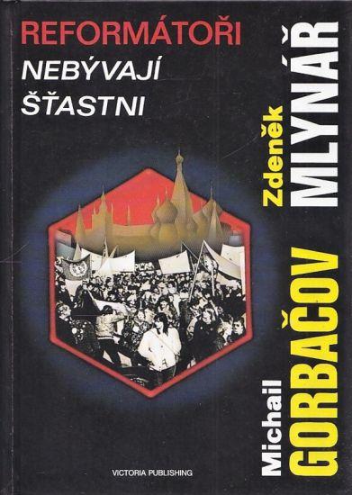 Reformatori nebyvaji stastni - Gorbacov Michail  Mlynar Zdenek   antikvariat - detail knihy