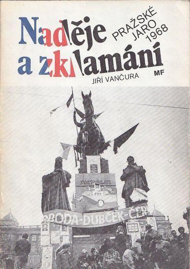 Nadeje a zklamani  Prazske jaro 1968 - Vancura Jiri | antikvariat - detail knihy
