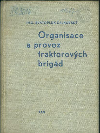 Organizace a provoz traktorovych brigad - Calkovsky Svatopluk Ing  | antikvariat - detail knihy
