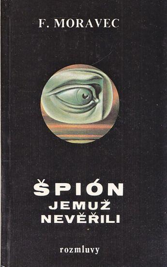 Spion jemuz neverili - Moravec Frantisek | antikvariat - detail knihy
