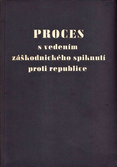 Proces s vedenim zaskodnickeho spiknuti proti republice  Horakova a spolecnici | antikvariat - detail knihy