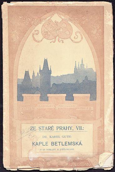 Kaple Betlemska  Ze Stare Prahy VII - Guth Karel | antikvariat - detail knihy