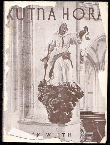 Kutna Hora  Mesto a jeho umeni - Wirth Zdenek | antikvariat - detail knihy
