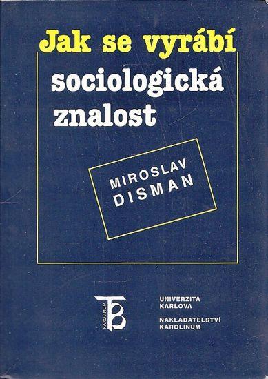 Jak se vyrabi sociologicka znalost - Disman Miroslav | antikvariat - detail knihy