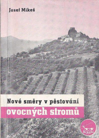 Nove smery pestovani ovocnych stomu - Mikes Josef | antikvariat - detail knihy