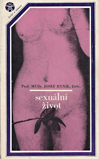 Sexualni zivot Jeho vyvoj poruchy a hygiena - Hynie Josef | antikvariat - detail knihy