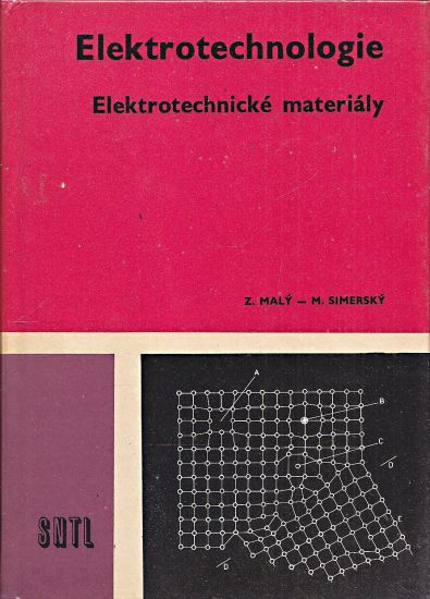 Elektrotechnologie  Elektrotechnologicke materialy - Maly Zdenek Simersky Mojmir | antikvariat - detail knihy