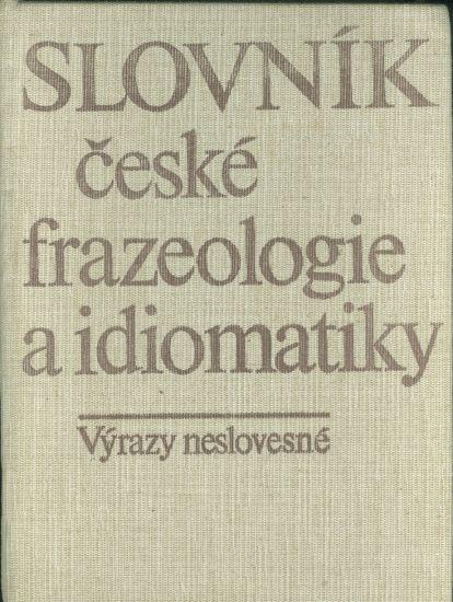 Slovnik ceske frazeologie a idiomatiky  Vyrazy neslovesne | antikvariat - detail knihy