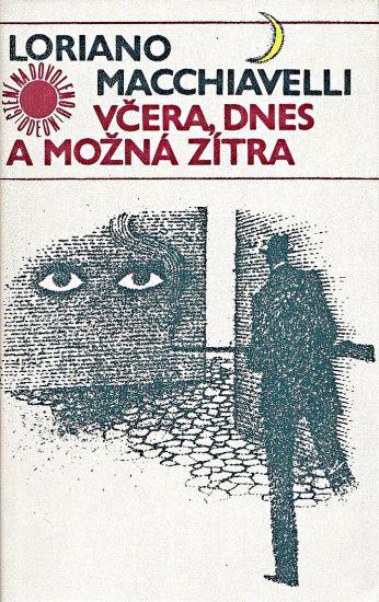 Vcera dnes a mozna zitra - Macchiavelli Loriano | antikvariat - detail knihy